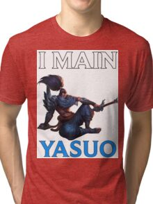 I main Yasuo - League of Legends Tri-blend T-Shirt