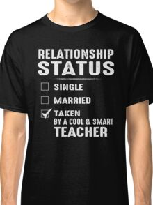 Relationship Status Taken By A Cool And Smart Teacher Classic T-Shirt