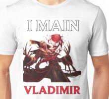 I main Vladimir - League of Legends Unisex T-Shirt