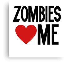 Zombies love me Canvas Print