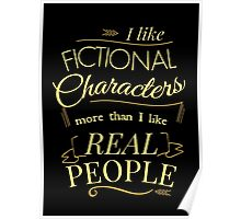 I like fictional characters more than real people Poster