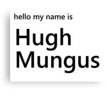 Hugh Mungus Canvas Print
