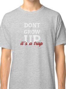 Dont Grow Up Its A Trap - Peter Pan Cartoon Quotes Classic T-Shirt