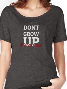 Dont Grow Up Its A Trap - Peter Pan Cartoon Quotes Women's Relaxed Fit T-Shirt