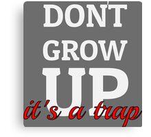 Dont Grow Up Its A Trap - Peter Pan Cartoon Quotes Canvas Print