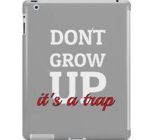 Dont Grow Up Its A Trap - Peter Pan Cartoon Quotes iPad Case/Skin