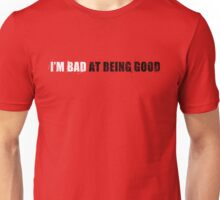 Bad at being Good Unisex T-Shirt