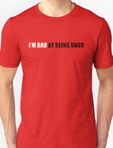 Bad at being Good T-Shirt