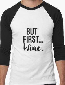 But First...Wine Men's Baseball ¾ T-Shirt