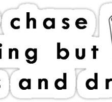Never chase anything but drinks and dreams Sticker