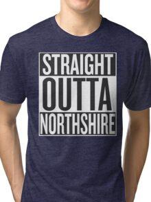 STRAIGHT OUTTA NORTHSHIRE Tri-blend T-Shirt