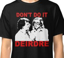 Don't do it Deirdre Classic T-Shirt