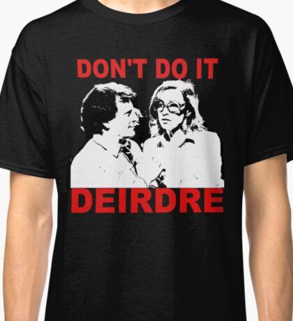Don't do it Deirdre Classic T-Shirt