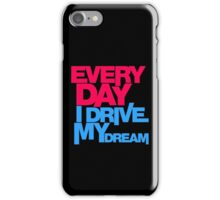 Every day i drive my dream (3) iPhone Case/Skin