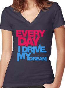 Every day i drive my dream (3) Women's Fitted V-Neck T-Shirt