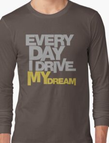 Every day i drive my dream (5) Long Sleeve T-Shirt