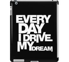 Every day i drive my dream (6) iPad Case/Skin
