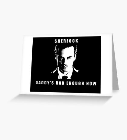 Moriarty Daddy's had enough now Greeting Card