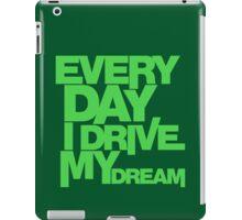 Every day i drive my dream (7) iPad Case/Skin