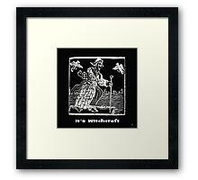 ITS WITCHCRAFT Framed Print