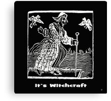 ITS WITCHCRAFT Canvas Print