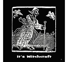 ITS WITCHCRAFT Photographic Print