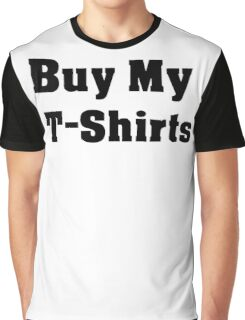 Buy My T-Shirts Graphic T-Shirt