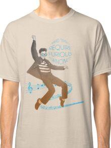 HARD TIMES REQUIRE FURIOUS DANCING Classic T-Shirt
