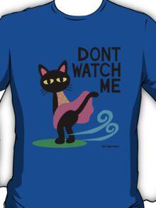 Don't watch me T-Shirt