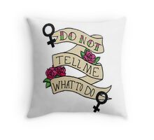 Don't Tell Me What To Do Throw Pillow