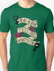 Don't Tell Me What To Do Unisex T-Shirt