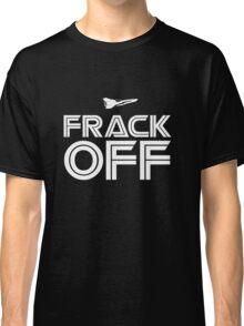 Frack Off BSG Classic T-Shirt