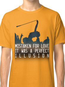 Mistaken for love // Perfect Illusion // Lady Gaga Classic T-Shirt