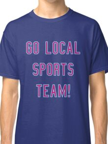 support our teams Classic T-Shirt