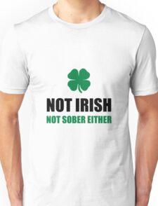 Not Irish Not Sober Unisex T-Shirt