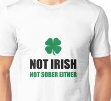 Not Irish Not Sober Unisex T-Shirt