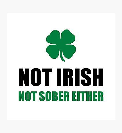 Not Irish Not Sober Photographic Print