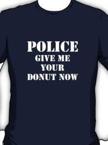 Police Give Me Your Donut Now T-Shirt
