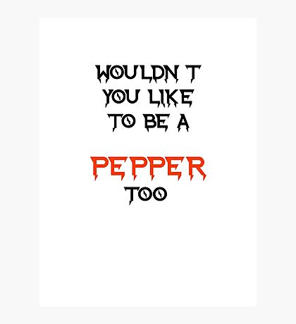 wouldn't you like to be a pepper too Photographic Print