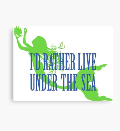 I'd Rather Life Under the Sea Canvas Print