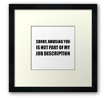 Sorry Amusing Job Description Framed Print