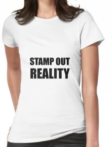 Stamp Out Reality Womens Fitted T-Shirt