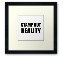 Stamp Out Reality Framed Print