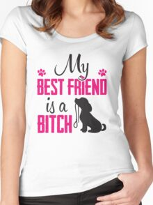 My best friend is a (dog) bitch!  Women's Fitted Scoop T-Shirt