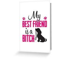 My best friend is a (dog) bitch!  Greeting Card