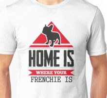 Home is where your frenchie is Unisex T-Shirt