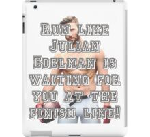 Run like Julian Edelman is waiting for you at the finish line! iPad Case/Skin