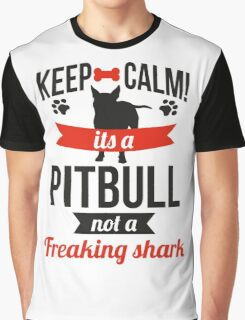 Keep calm its a pitbull not a freaking shark Graphic T-Shirt