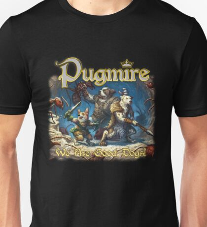 Pugmire: We Are Good Dogs Unisex T-Shirt