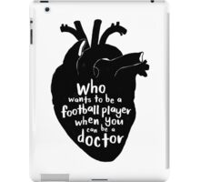 Who wants to be a football player when you can be a doctor iPad Case/Skin